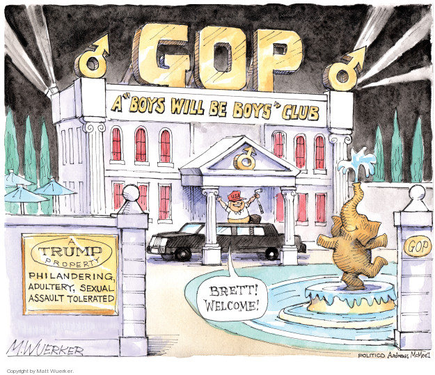 GOP. A Boys Will Be Boys Club. Trump property. Philandering, adultery, sexual assault tolerated. Brett! Welcome! GOP.