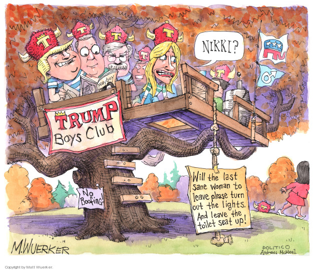 Nikki? Trump Boys Club. No boofing! Will the last sane woman to leave please turn out the lights. And leave the toilet seat up! Playboy. T.