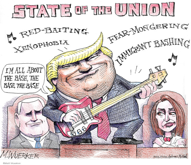 State of the Union. Red-baiting. Fear-mongering. Xenophobia. Immigrant bashing. Im all about the base, the base, the base.