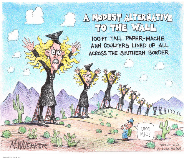 A modest alternative to the wall. 100 ft. tall paper-mache Ann Coulters lined up all across the southern border. Dios mio!