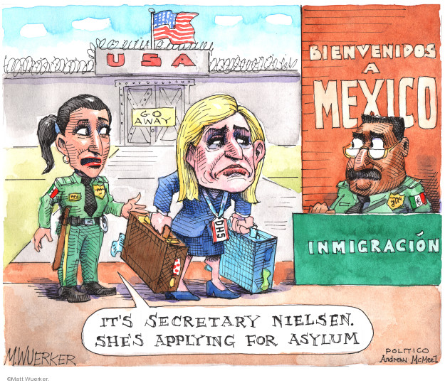 USA. Go away. Bienvenidos a Mexico. Inmigracion. Its Secretary Nielsen. Shes applying for asylum.