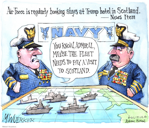 Air Force is regularly booking stays at Trump hotel in Scotland. - New item. Navy. You know, Admiral, maybe the fleet need to pay a visit to Scotland.