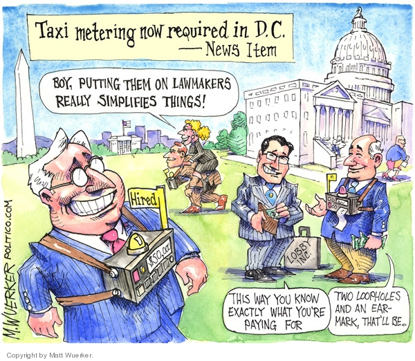 Taxi Metering now required in D.C.  News item.  Boy, putting them on lawmakers really simplifies things!  Hired.  $50,000.  Lobby, Inc.  This way you know exactly what youre paying for.  Two loopholes and an earmark, thatll be �.