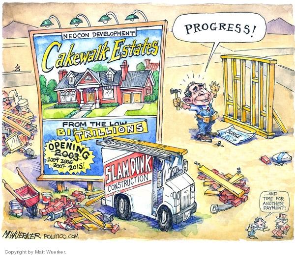 Neocon Development.  Cakewalk Estates.  From the low Bi… Trillions.  Opening (no)  2003 2004 2006 2007.  2015!  Slam Dunk Construction.  Surge.  Progress!