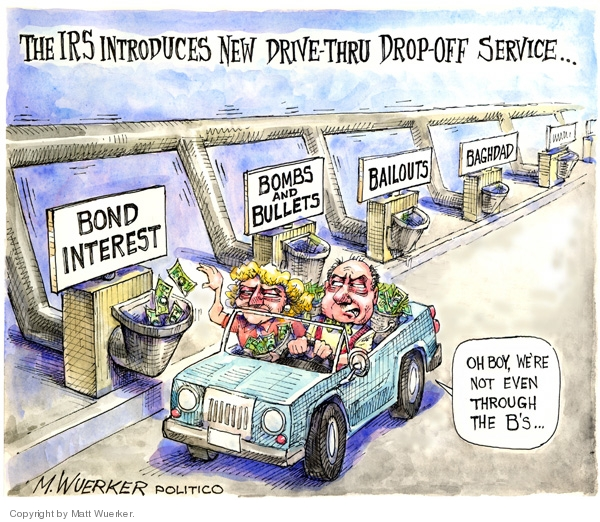 """The IRS Introduces New Drive-Thru Drop-off Service.  Bond Interest.  Bombs and Bullets.  Bailouts.  Baghdad.  Oh boy, were not even through the """"Bs."""""""