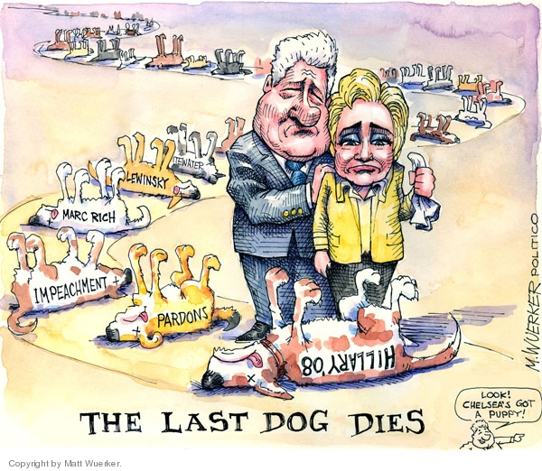 The last dog dies. Pardons. Impeachment. Marc Rich. Lewinsky. Whitewater. Hillary 08. Look! Chelseas got a puppy!