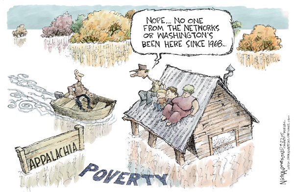 Appalachia.  Poverty.  Nope � No one from the networks or Washingtons been here since 1968.