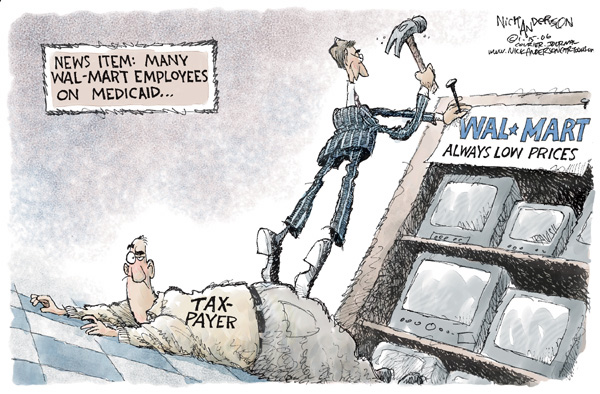 News Item:  Many Wal-Mart Employees on Medicaid.  Wal*Mart.  Always low prices.  Tax Payer.