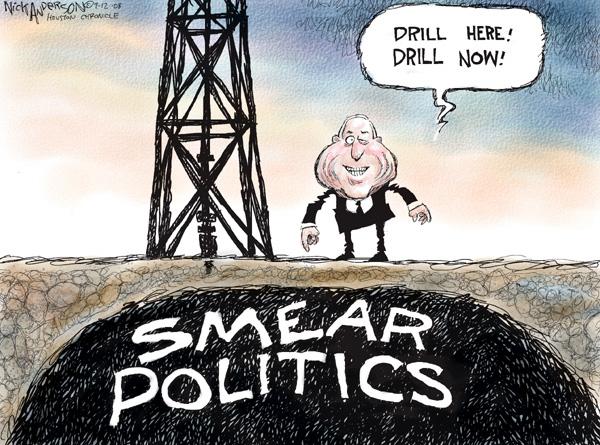 Drill here. Drill now. Smear politics.
