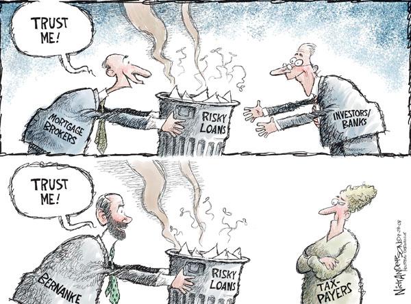 Trust me! Mortgage brokers. Risky loans. Investors/Banks. Trust me! Bernanke. Risky loans. Taxpayers.
