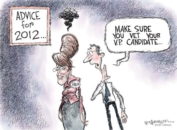 Advice for 2012.  Make sure you vet you V.P. candidate.