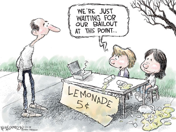 Were just waiting for our bailout at this point..Lemonade. 5 cents.