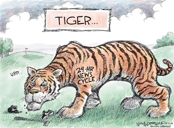 Tiger.. Urp.  24-hour news cycle.
