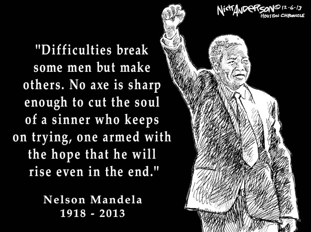 """Difficulties break some men but make others. No axe is sharp enough to cut the soul of a sinner who keeps on trying, one armed with the hope that he will rise even in the end."" Nelson Mandela. 1918-2013."
