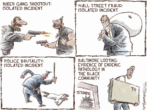 Biker gang shootout: Isolated incident. Wall Street fraud: Isolated incident. $. Police brutality: Isolated incident. Baltimore looting: evidence of endemic pathology in the black community. Store. TV.