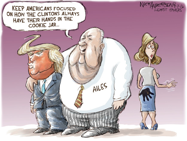 Keep Americans focused on how the Clintons always have their hands in the cookie jar … Ailes.