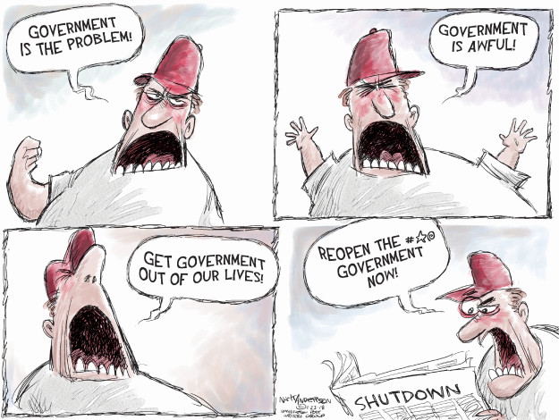 Government is the problem! Government is awful! Get government out of our lives! Reopen the #*@ government now! Shutdown.