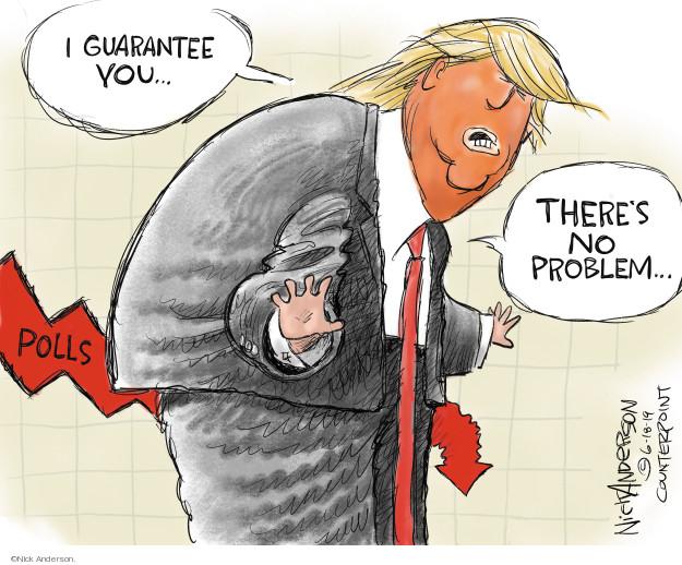 I guarantee you … theres no problem … Polls.