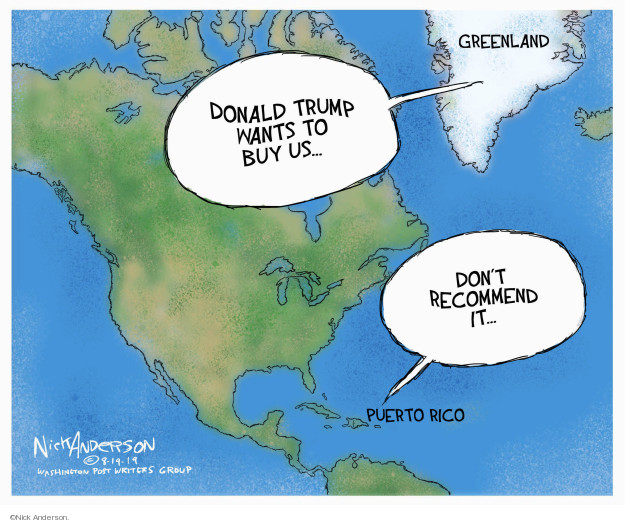 Donald Trump wants to buy us … Greenland. Dont recommend it … Puerto Rico.