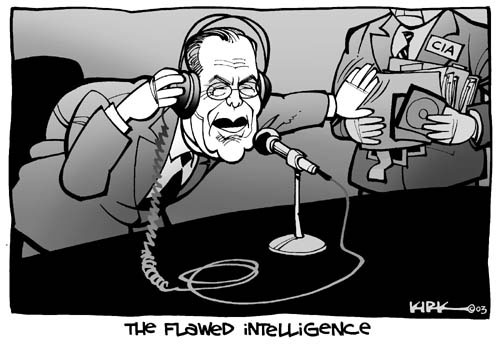 The Flawed Intelligence.  (Secretary of Defense Donald Rumsfeld rejects intelligence from other sources while he listens to himself speak.)