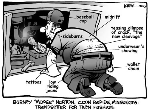 "Barney ""Moose"" Norton, Coon Rapids, Minnesota:  Trendsetter for Teen Fashion.  Baseball cap.  Sideburns.  Tattoos.  Midriff.  Teasing glimpse of crack. ""the new cleavage"".  Low riding jeans.  Underwears showing.  Wallet chain."