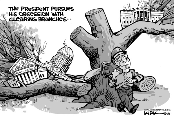 The President pursues his obsession with clearing branches.