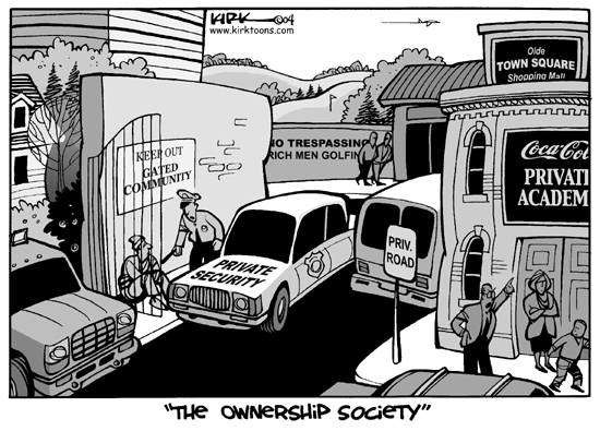 """The Ownership Society.""  Keep Out.  Gated Community.  Private Security.  Priv.  Road.  No Trespassing.  Rich Men Golfing.  Olde Town Square Shopping Mall.  Coca Cola Private Academy."