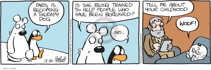 Paris is becoming a therapy dog. Is she being trained to help people who have been bereaved? No … Tell me about your childhood. Woof!