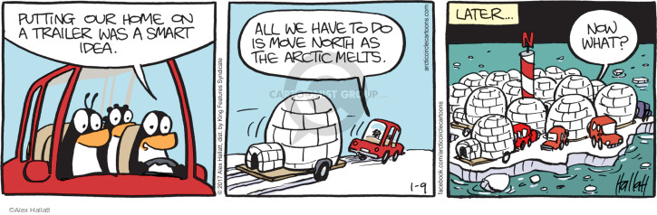 Putting our home on a trailer was a smart idea. All we have to do is move north as the Arctic melts. Later … Now what? N.