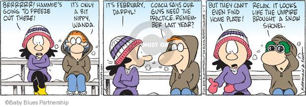 Brrrr!  Hammies going to freeze out there!  Its only a bit nippy, Wanda.  Its February, Darryl!  Coach says our guys need the practice.  Remember last year?  But they cant even find home plate!  Relax.  It looks like the umpire bought a snow shovel.