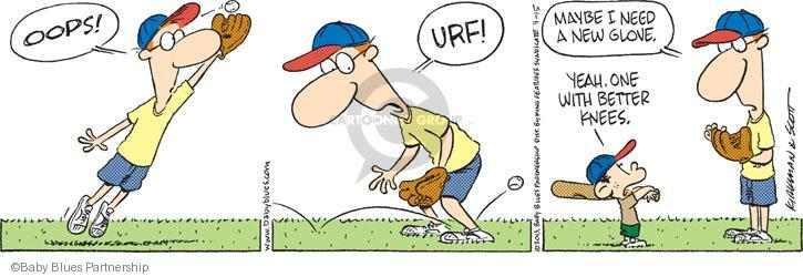OOPS! URF! Maybe I need a new glove. Yeah. One with better knees.