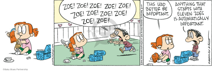 Zoe!  Zoe!  Zoe!  Zoe!  Zoe!  Zoe!  Zoe!  Zoe!  Zoe!  Zoe!  Zoe!  This had better be important.  Anything that starts with eleven Zoes is automatically important. (This cartoon was originally published on 2010-08-09).