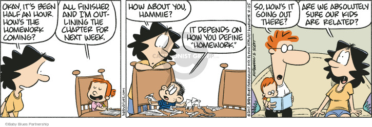 """Okay, its been half an hour. Hows the homework coming? All finished, and Im outlining the chapter for next week. How about you, Hammie? It depends on how you define """"homework."""" So, hows it going out there? Are we absolutely sure our kids are related?"""