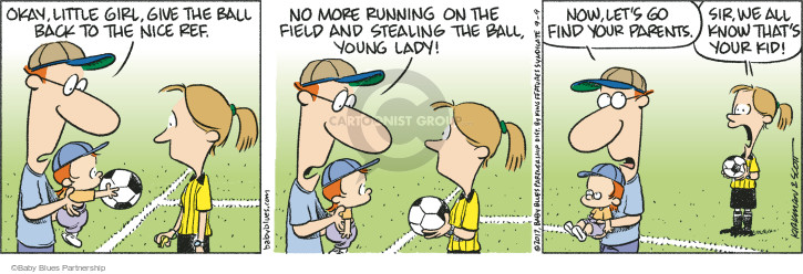 Okay, little girl, give the ball back to the nice ref. No more running on the field and stealing the ball, young lady! Now, lets go find your parents. Sir, we all know thats your kid!