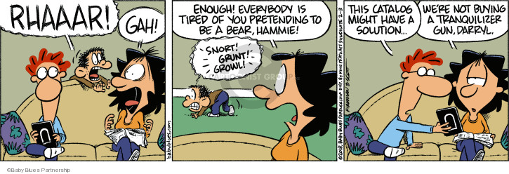 Rhaaar! Gah! Enough! Everybody is tired of you pretending to be a bear, Hammie! Snort! Grunt! Growl! This catalog might have a solution … Were not buying a tranquilizer gun, Darryl.
