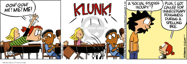 Ooh! Ooh! Me! Me! Me! Klunk! A social studies injury? Plus, I got called for unnecessary roughness during a spelling bee.