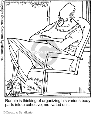 Ronnie is thinking of organizing his various body parts into a cohesive, motivated unit.
