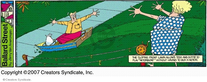 """The sloping front lawn allows Todd and Dottie to play """"motorboat"""" without having to buy a motor."""