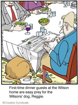 First-time dinner guests at the Wilson home are easy prey for the Wilsons dog, Reggie.