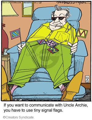 If you want to communicate with Uncle Archie, you have to use tiny signal flags.