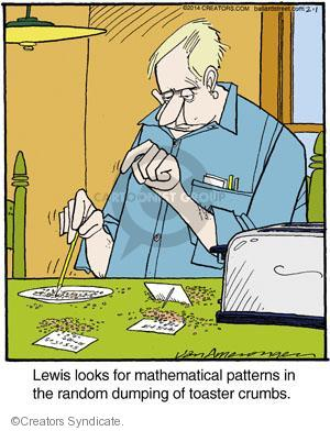 Lewis looks for mathematical patterns in the random dumping of toaster crumbs.