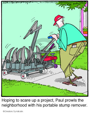 Hoping to scare up a project, Paul prowls the neighborhood with his portable stump remover.