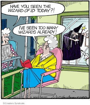 Have you seen the Wizard of Id today? Ive seen too many wizards already.