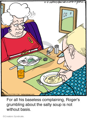 For all his baseless complaining, Rogers grumbling about the salty soup is not without basis.
