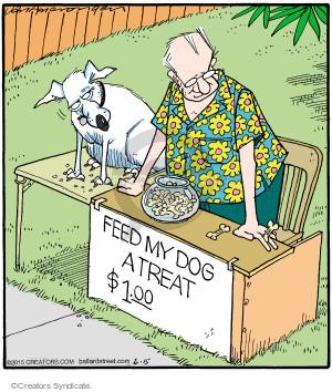 Feed my dog a treat. $1.00.