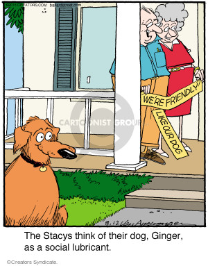 Were friendly like our dog. The Stacys think of their dog, Ginger, as a social lubricant.