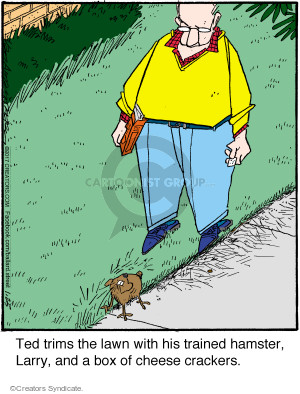 Ted trims the lawn with his trained hamster, Larry, and a box of cheese crackers.