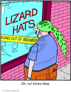 Lizard Hats. Going out of Business. Oh, no! thinks Neal.