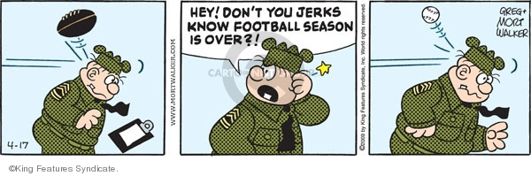 Hey! Dont you jerks know football season is over?