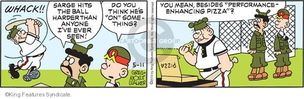 """Whack!! Sarge hits the ball harder than anyone ever seen! Do you think hes """"on"""" something? You mean, besides """"performance-enhancing pizza""""? Pizza."""